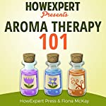 Aromatherapy 101 |  HowExpert Press,Fiona Mckay