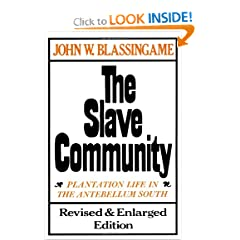 The Slave Community: Plantation Life in the Antebellum South by John W. Blassingame