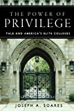 img - for The Power of Privilege: Yale and America's Elite Colleges book / textbook / text book