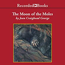 The Moon of the Moles (       UNABRIDGED) by Jean Craighead George Narrated by Barbara Caruso