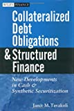 Collateralized Debt Obligations and Structured Finance: New Developments in Cash and Synthetic Securitization (0471462209) by Janet M. Tavakoli