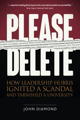 Please Delete: How Leadership Hubris Ignited a Scandal and Tarnished a University