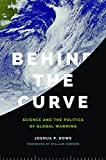 Behind the Curve: Science and the Politics of Global Warming (Weyerhaeuser Environmental Books)