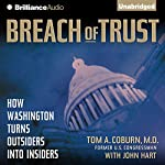 Breach of Trust: How Washington Turns Outsiders into Insiders | Tom A. Coburn MD,John Hart