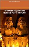 The Most Magnificent Touristic Places In EGYPT