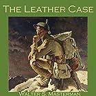 The Leather Case Hörbuch von Walter S. Masterman Gesprochen von: Cathy Dobson