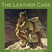 The Leather Case Audiobook by Walter S. Masterman Narrated by Cathy Dobson