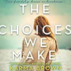 The Choices We Make Audiobook by Karma Brown Narrated by Cassandra Campbell, Jorjeana Marie