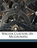 img - for Walter Clayton [By - Mcgauran]. book / textbook / text book