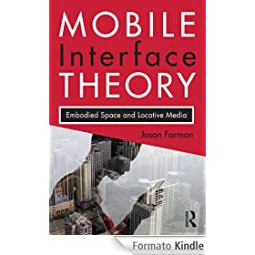 Mobile Interface Theory: Embodied Space and Locative media