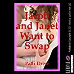 Jacob and Janet Want to Swap: A Wife Swap Erotica Story | Patti Drew