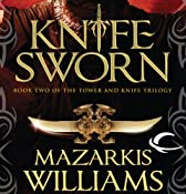 Knife Sworn: Book Two of the Tower and Knife Trilogy | Mazarkis Williams