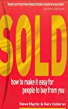 Sold!: How to Make it Easy for People to Buy from You (0273675184) by Steve Martin