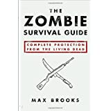 The Zombie Survival Guide: Complete Protection from the Living Dead ~ Max Brooks