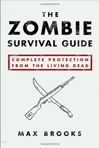 The Zombie Survival Guide: Complete Protection from the Living Dead - Max Brooks