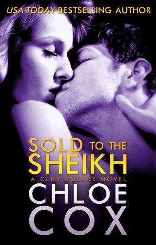 Sold to the Sheikh (#1) (Club Volare) by Chloe Cox