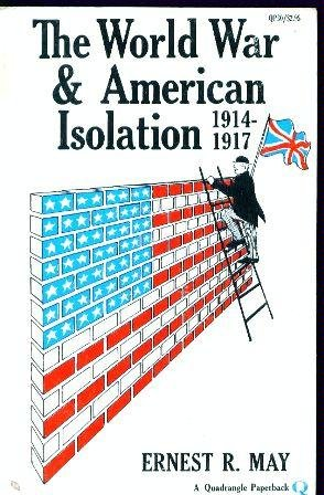 The World War and American isolation, 1914-1917 (Quadrangle paperbacks), Ernest R May