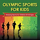 Olympic Sports For Kids : Amazing Sports for Children Of All Ages