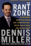 The Rant Zone: An All-Out Blitz Against Soul-Sucking Jobs, Twisted Child Stars, Holistic Loons, and People Who Eat Their Dogs! (0060505370) by Dennis Miller