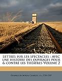echange, troc  - Lettres Sur Les Spectacles: Avec Une Histoire Des Ouvrages Pour & Contre Les Theatres Volume 2