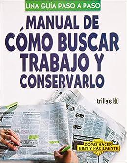 Manual de como buscar trabajo y conservarlo/ Guide to
