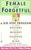 img - for Female and Forgetful: A Six-Step Program to Help Restore Your Memory and Sharpen Your Mind book / textbook / text book
