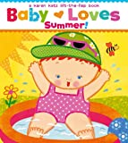 img - for Baby Loves Summer!: A Karen Katz Lift-the-Flap Book (Karen Katz Lift-the-Flap Books) book / textbook / text book
