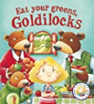 Eat Your Greens, Goldilocks!: A Story...