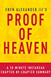 Proof of Heaven by Eben Alexander III M.D. - A Chapter-by-Chapter Summary: A Neurosurgeons Journey into the Afterlife