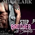 Stepbrother with Benefits 3 Audiobook by Mia Clark Narrated by CJ Bloom, James Cavenaugh