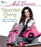 Marie Osmonds Heartfelt Giving: Sew and Quilt for Family and Friends