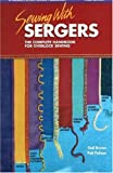 Sewing with Sergers: The Complete Handbook for Overlock Sewing (Serging . . . from Basics to Creative Possibilities series)