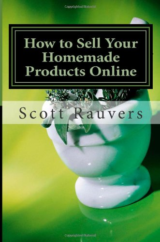 How To Sell Your Homemade Products Online: Profit From Your Craftsmanship And Expertise