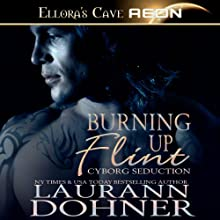 Burning Up Flint: Cyborg Seduction, Book 1 (       UNABRIDGED) by Laurann Dohner Narrated by Mindy Kennedy
