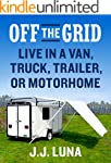 OFF THE GRID: Live in a Van, Truck, T...