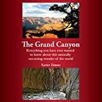 The Grand Canyon: Everything You Have Ever Wanted to Know About This Naturally Occurring Wonder of the World | Xavier Zimms