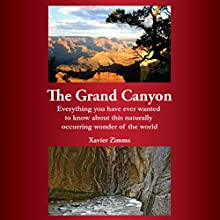 The Grand Canyon: Everything You Have Ever Wanted to Know About This Naturally Occurring Wonder of the World (       UNABRIDGED) by Xavier Zimms Narrated by Charles Orlik