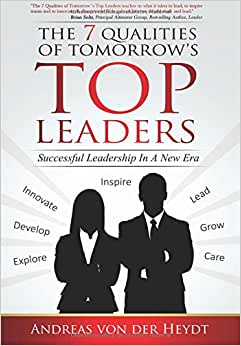 The 7 Qualities Of Tomorrow's Top Leaders: Successful Leadership In A New Era