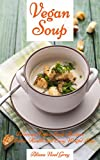 Vegan Soup: Delicious Vegan Soup Recipes for Better Health and Easy Weight Loss (Vegetarian Diet, Vegetarian Cookbook, Vegetarian Recipes Book 3)