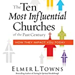 The Ten Most Influential Churches of the Past Century: How They Impact You Today | Elmer Towns