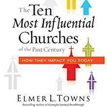The Ten Most Influential Churches of the Past Century: How They Impact You Today Audiobook by Elmer Towns Narrated by Sam Bogart