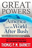 Great Powers: America and the World After Bush (0425232255) by Barnett, Thomas P.M.