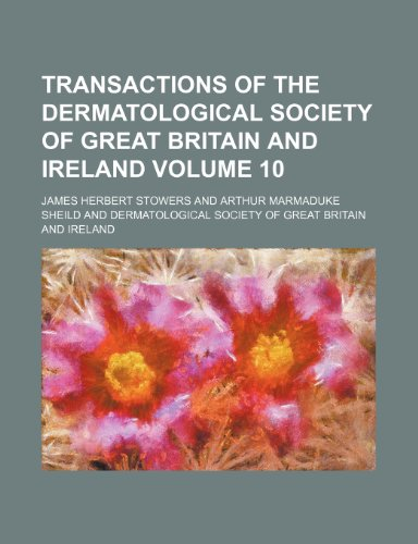 Transactions of the Dermatological Society of Great Britain and Ireland Volume 10