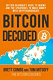 Bitcoin Decoded: Bitcoin Beginners Guide to Mining and the Strategies to Make Money with Cryptocurrencies.