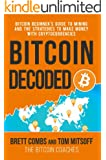 Bitcoin Decoded: Bitcoin Beginner's Guide to Mining and the Strategies to Make Money with Cryptocurrencies. (English Edition)