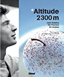 echange, troc Philippe Boé, Jean Sulpice - Altitude 2300m : Jean Sulpice, Val Thorens, 60 recettes