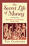 The Secret Life of Money: How Money Can Be Food for the Soul (188055951X) by Crawford, Tad