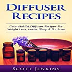 Diffuser Recipes: Essential Oil Diffuser Recipes for Weight Loss, Better Sleep & Fat Loss | Scott Jenkins