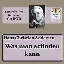 Was man erfinden kann Hörbuch von Hans Christian Andersen Gesprochen von: Karlheinz Gabor