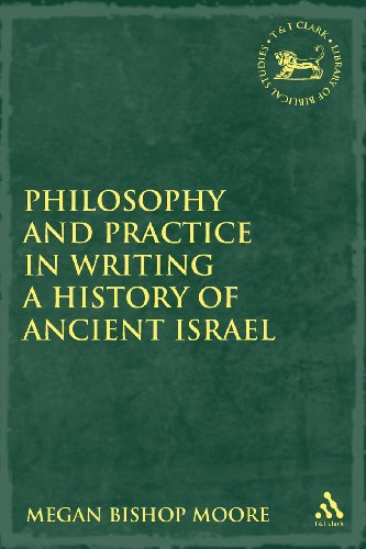 Philosophy and Practice in Writing a History of Ancient Israel (Library Hebrew Bible/Old Testament Studies)